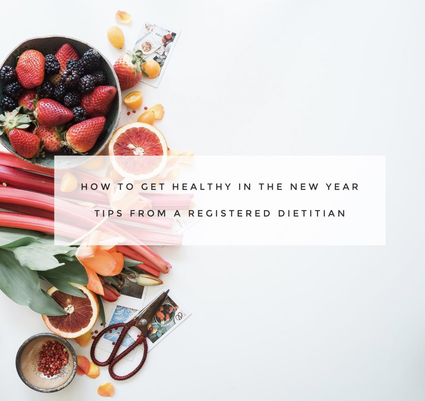GETTING HEALTHY IN THE NEW YEAR: tips from a registered dietitian